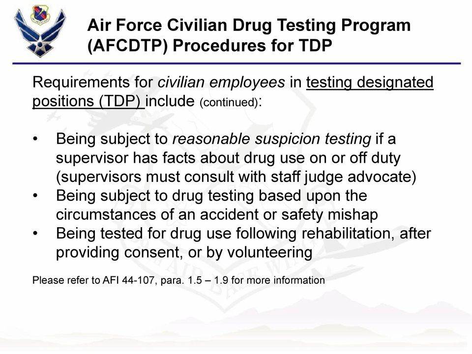 consult with staff judge advocate) Being subject to drug testing based upon the circumstances of an accident or safety mishap Being tested