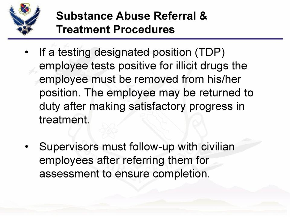 The employee may be returned to duty after making satisfactory progress in treatment.