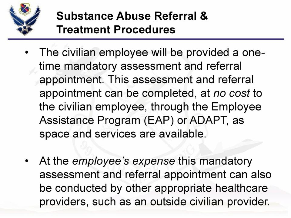 This assessment and referral appointment can be completed, at no cost to the civilian employee, through the Employee Assistance