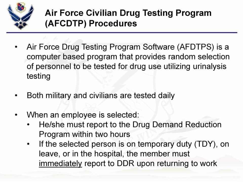 civilians are tested daily When an employee is selected: He/she must report to the Drug Demand Reduction Program within two hours If