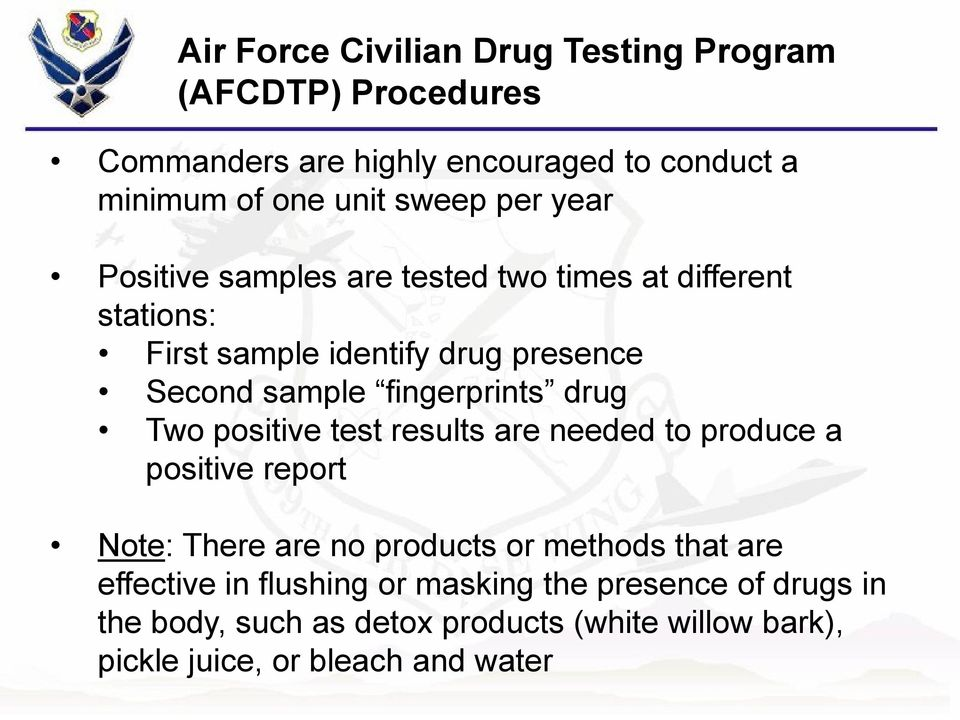 drug Two positive test results are needed to produce a positive report Note: There are no products or methods that are effective in