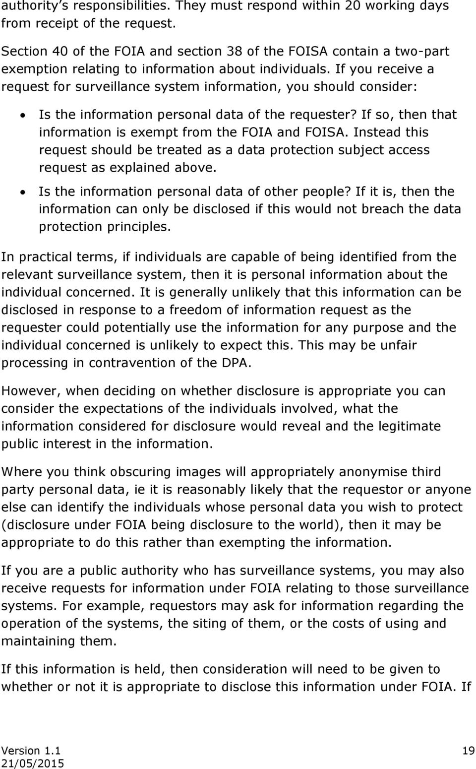 If you receive a request for surveillance system information, you should consider: Is the information personal data of the requester? If so, then that information is exempt from the FOIA and FOISA.