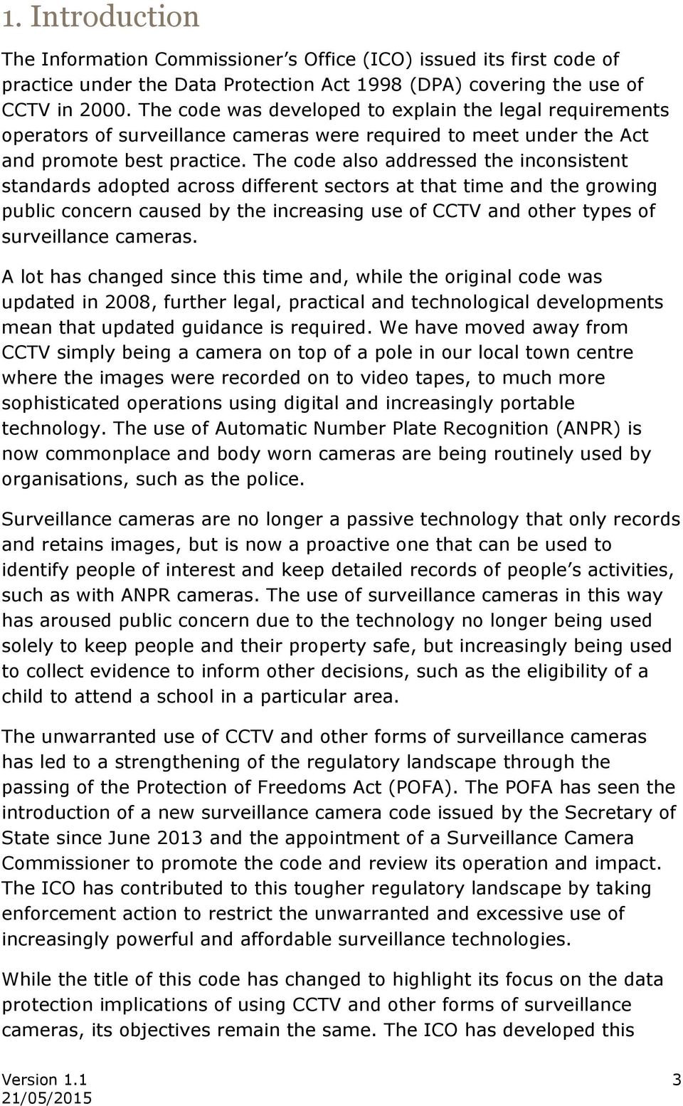 The code also addressed the inconsistent standards adopted across different sectors at that time and the growing public concern caused by the increasing use of CCTV and other types of surveillance