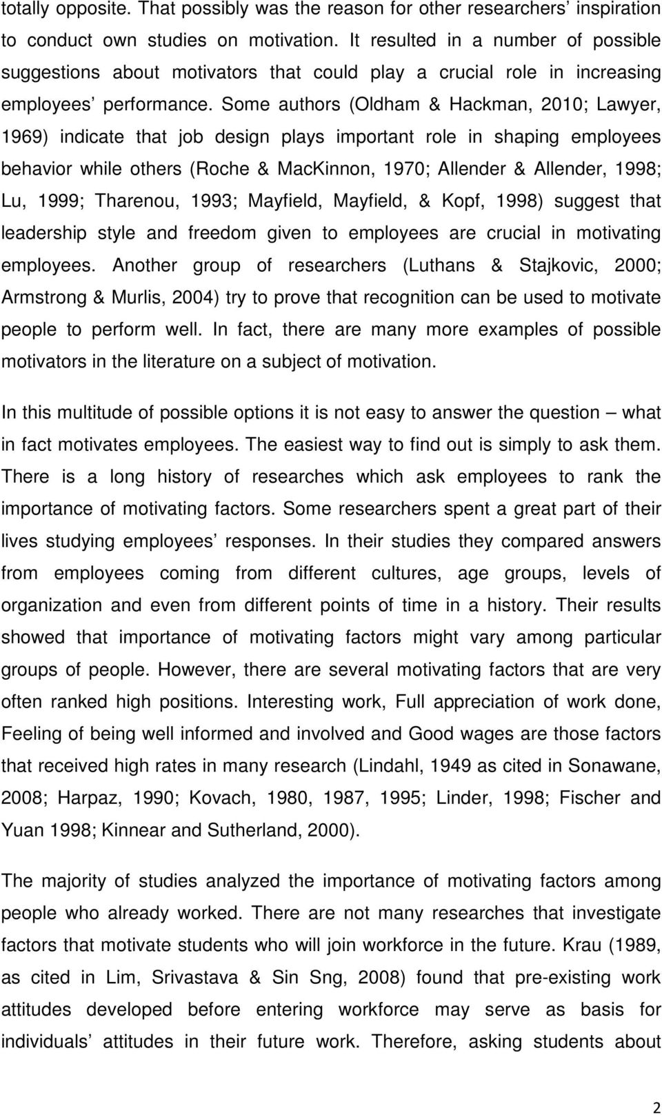 Some authors (Oldham & Hackman, 2010; Lawyer, 1969) indicate that job design plays important role in shaping employees behavior while others (Roche & MacKinnon, 1970; Allender & Allender, 1998; Lu,
