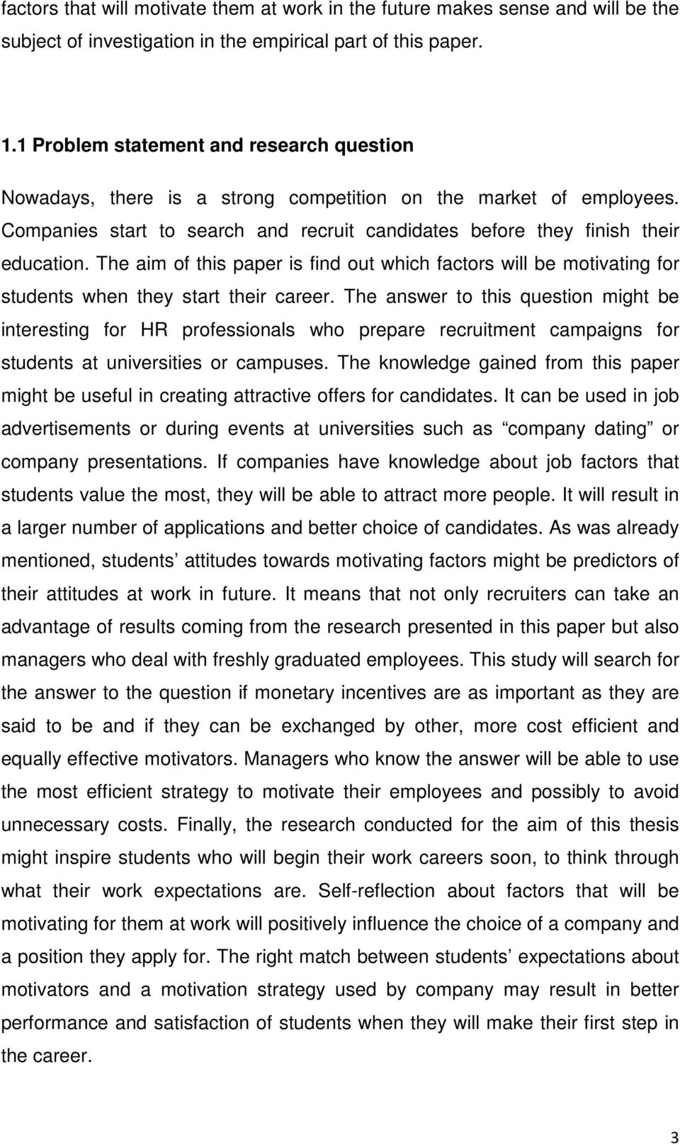 The aim of this paper is find out which factors will be motivating for students when they start their career.