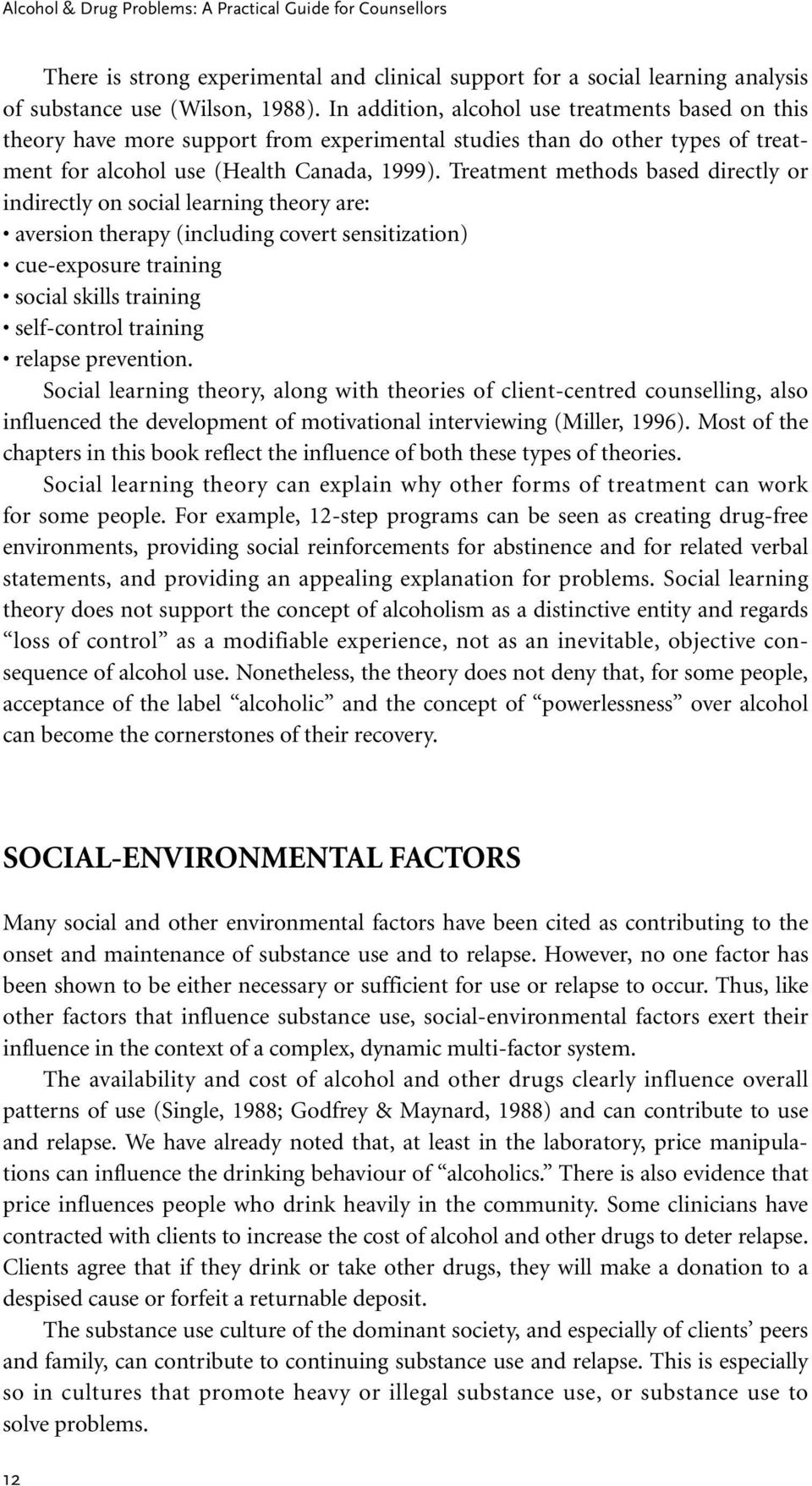 Treatment methods based directly or indirectly on social learning theory are: aversion therapy (including covert sensitization) cue-exposure training social skills training self-control training