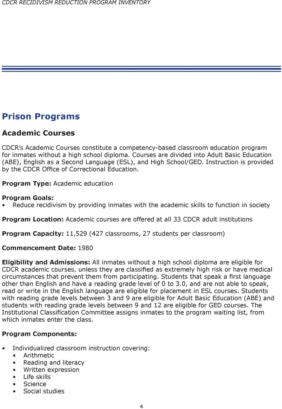 Program Type: Academic education Program Goals: Reduce recidivism by providing inmates with the academic skills to function in society Program Location: Academic courses are offered at all 33 CDCR