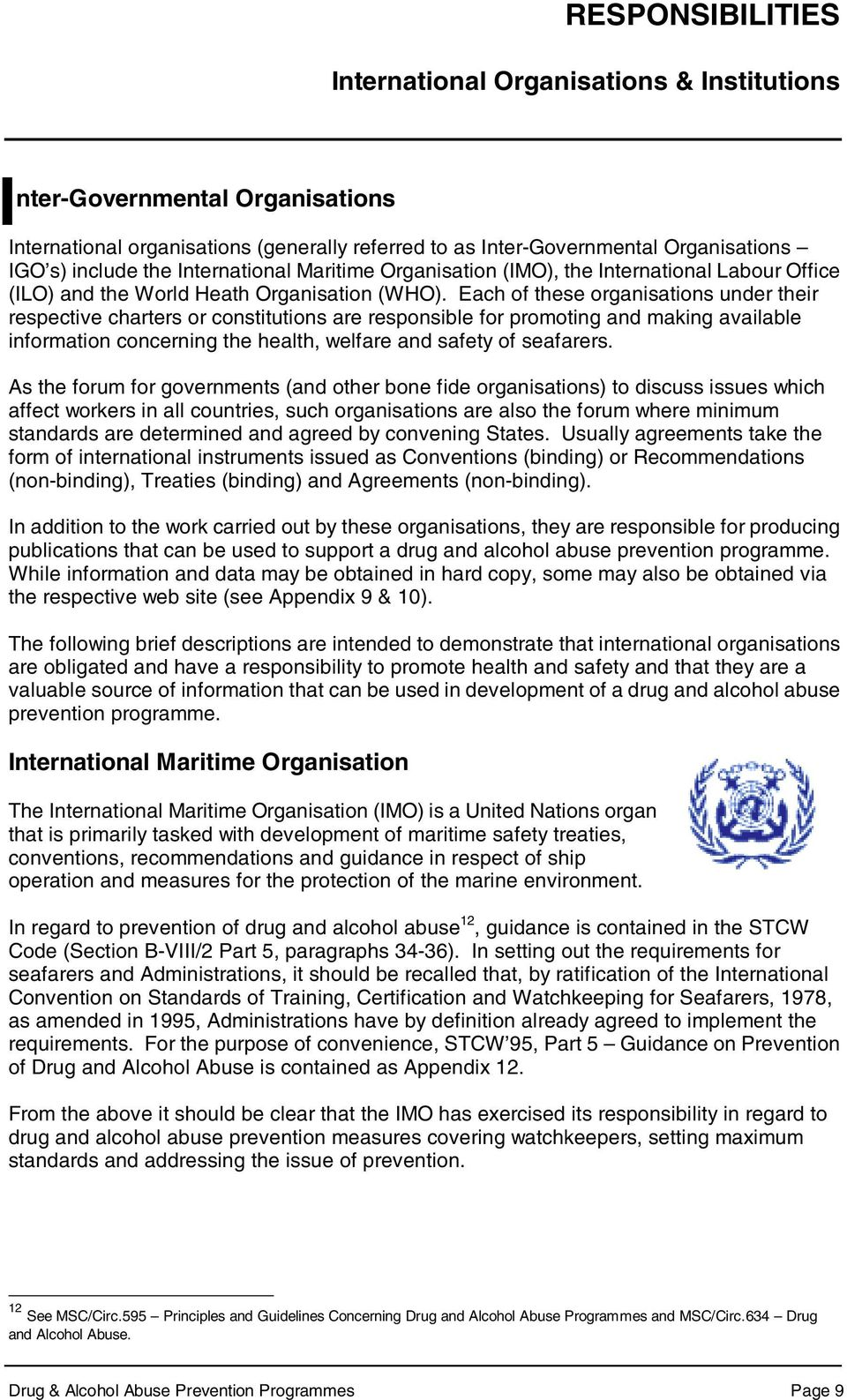 Each of these organisations under their respective charters or constitutions are responsible for promoting and making available information concerning the health, welfare and safety of seafarers.