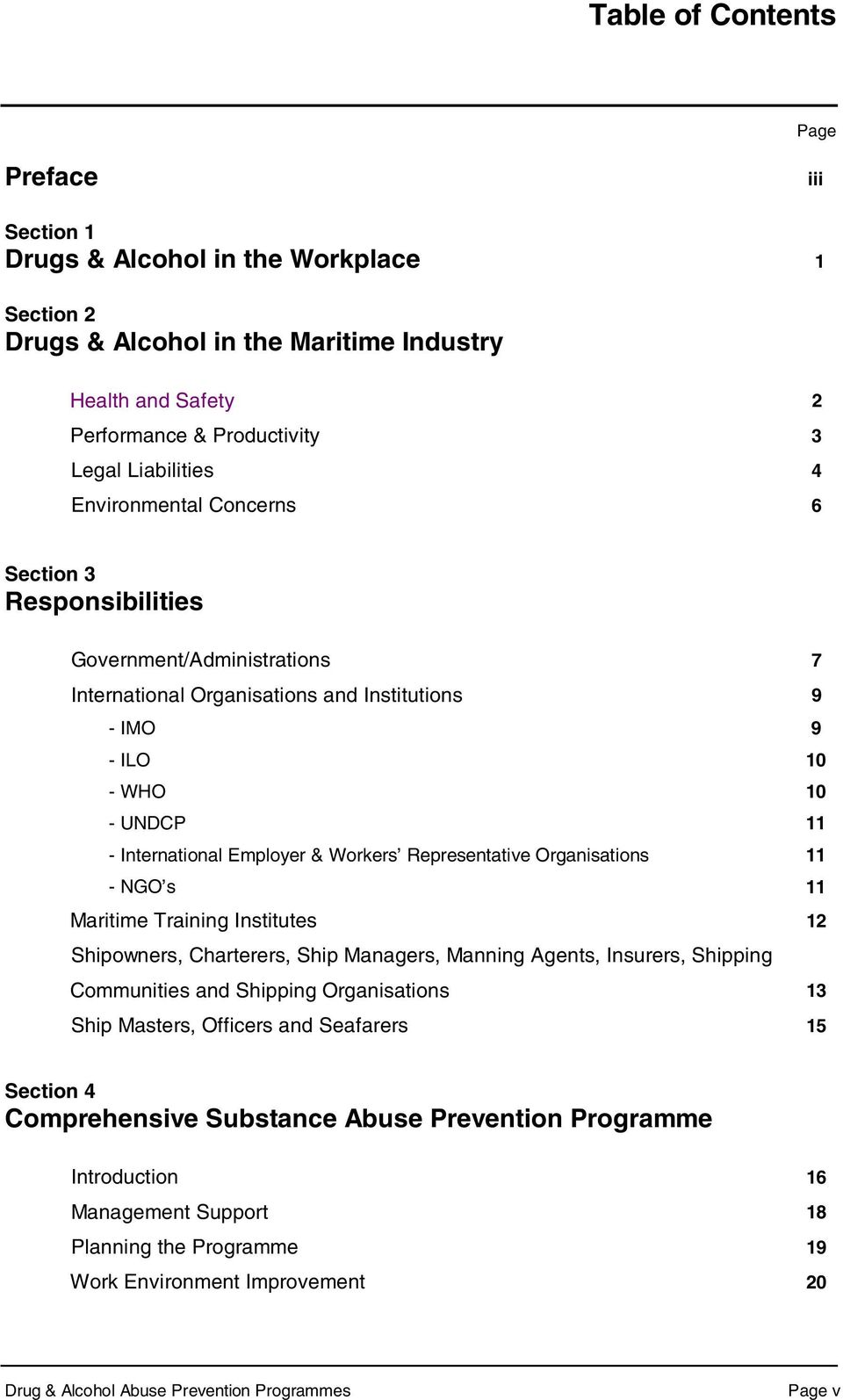 Workers Representative Organisations 11 - NGO s 11 Maritime Training Institutes 12 Shipowners, Charterers, Ship Managers, Manning Agents, Insurers, Shipping Communities and Shipping Organisations