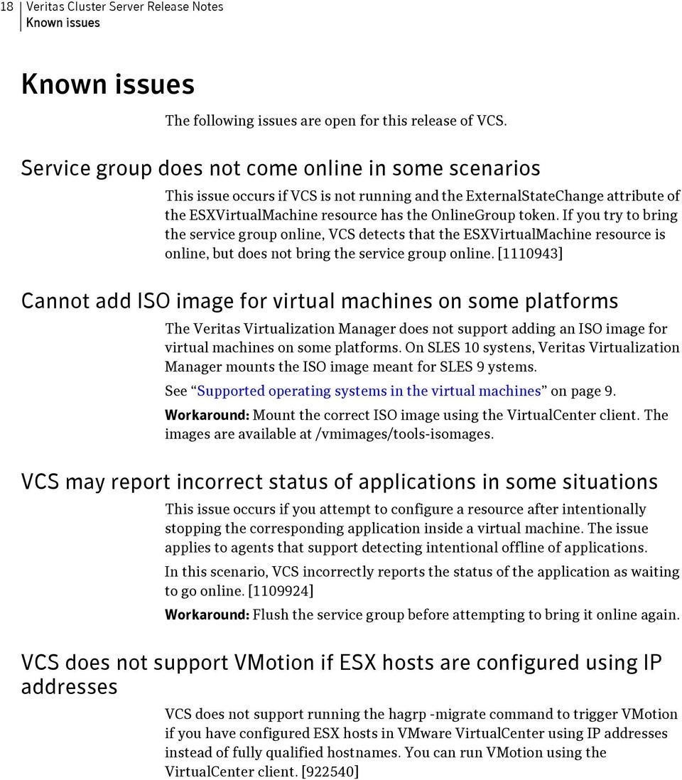 If you try to bring the service group online, VCS detects that the ESXVirtualMachine resource is online, but does not bring the service group online.