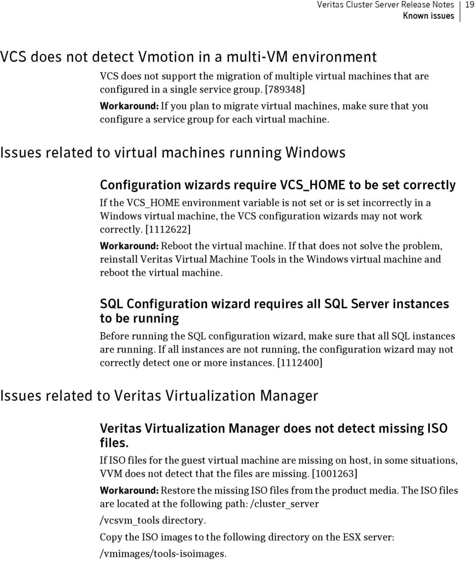 Issues related to virtual machines running Windows Configuration wizards require VCS_HOME to be set correctly If the VCS_HOME environment variable is not set or is set incorrectly in a Windows