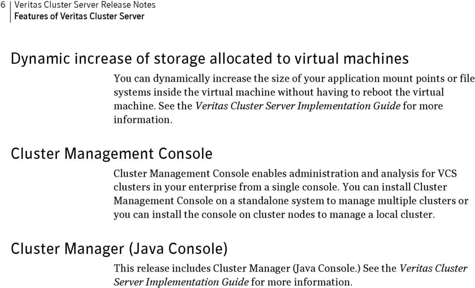 Cluster Management Console Cluster Management Console enables administration and analysis for VCS clusters in your enterprise from a single console.