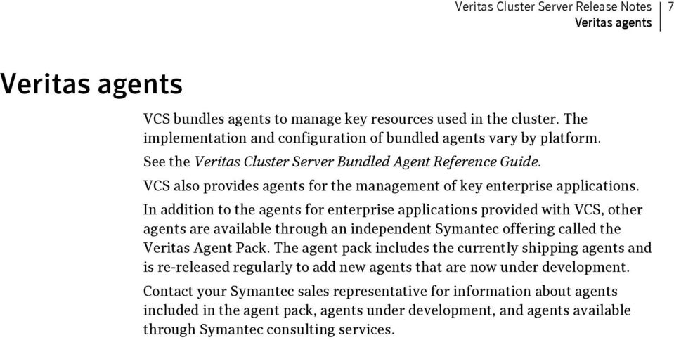 VCS also provides agents for the management of key enterprise applications.