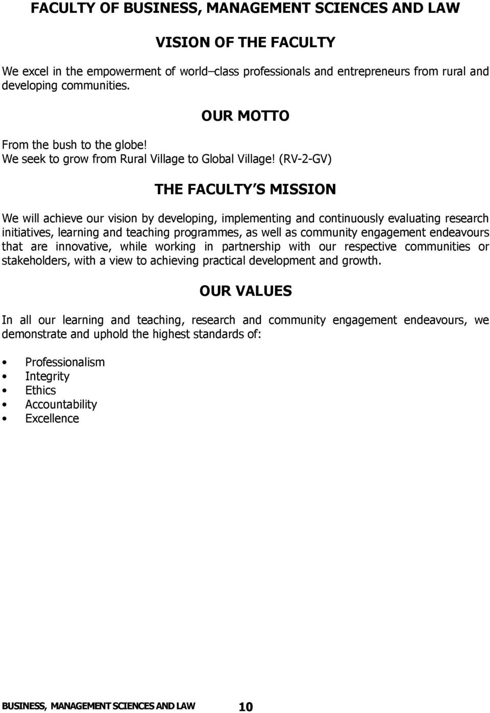 (RV-2-GV) THE FACULTY S MISSION We will achieve our vision by developing, implementing and continuously evaluating research initiatives, learning and teaching programmes, as well as community
