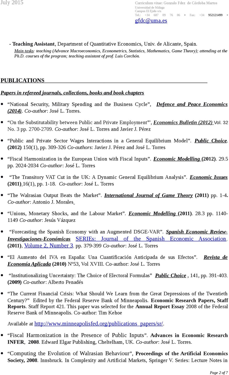 PUBLICATIONS Papers in refereed journals, collections, books and book chapters National Security, Military Spending and the Business Cycle, Defence and Peace Economics (2014). Co-author: José L.