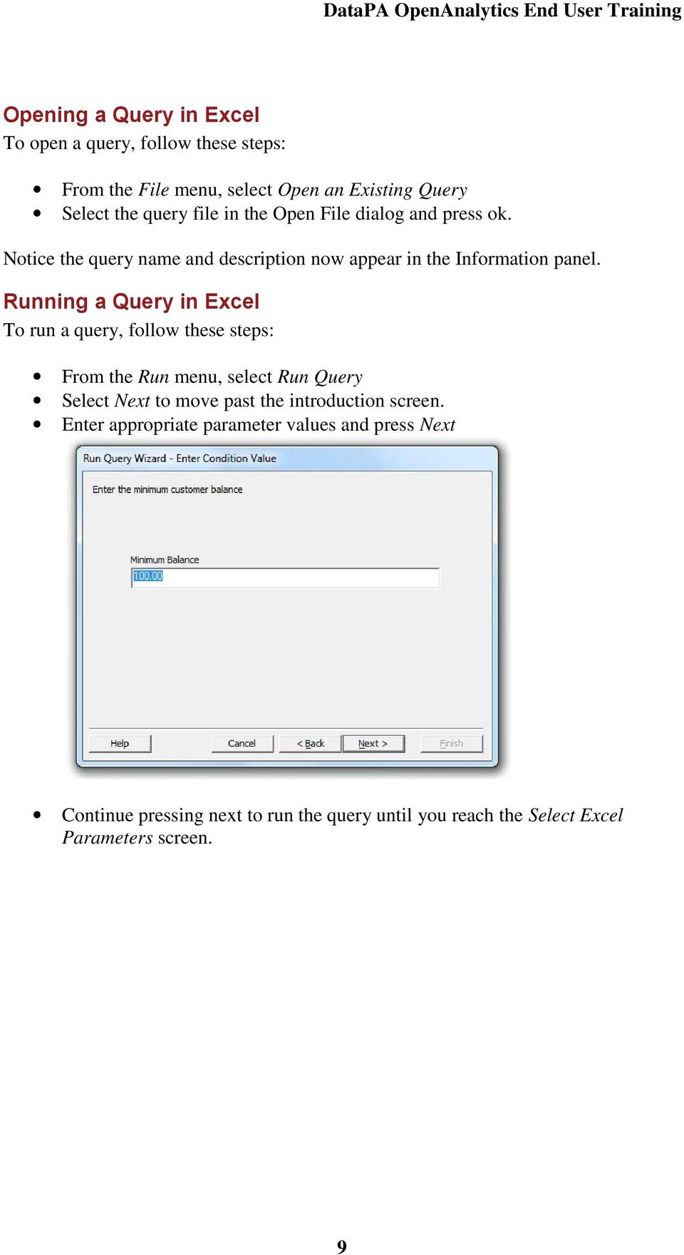 Running a Query in Excel To run a query, follow these steps: From the Run menu, select Run Query Select Next to move past the