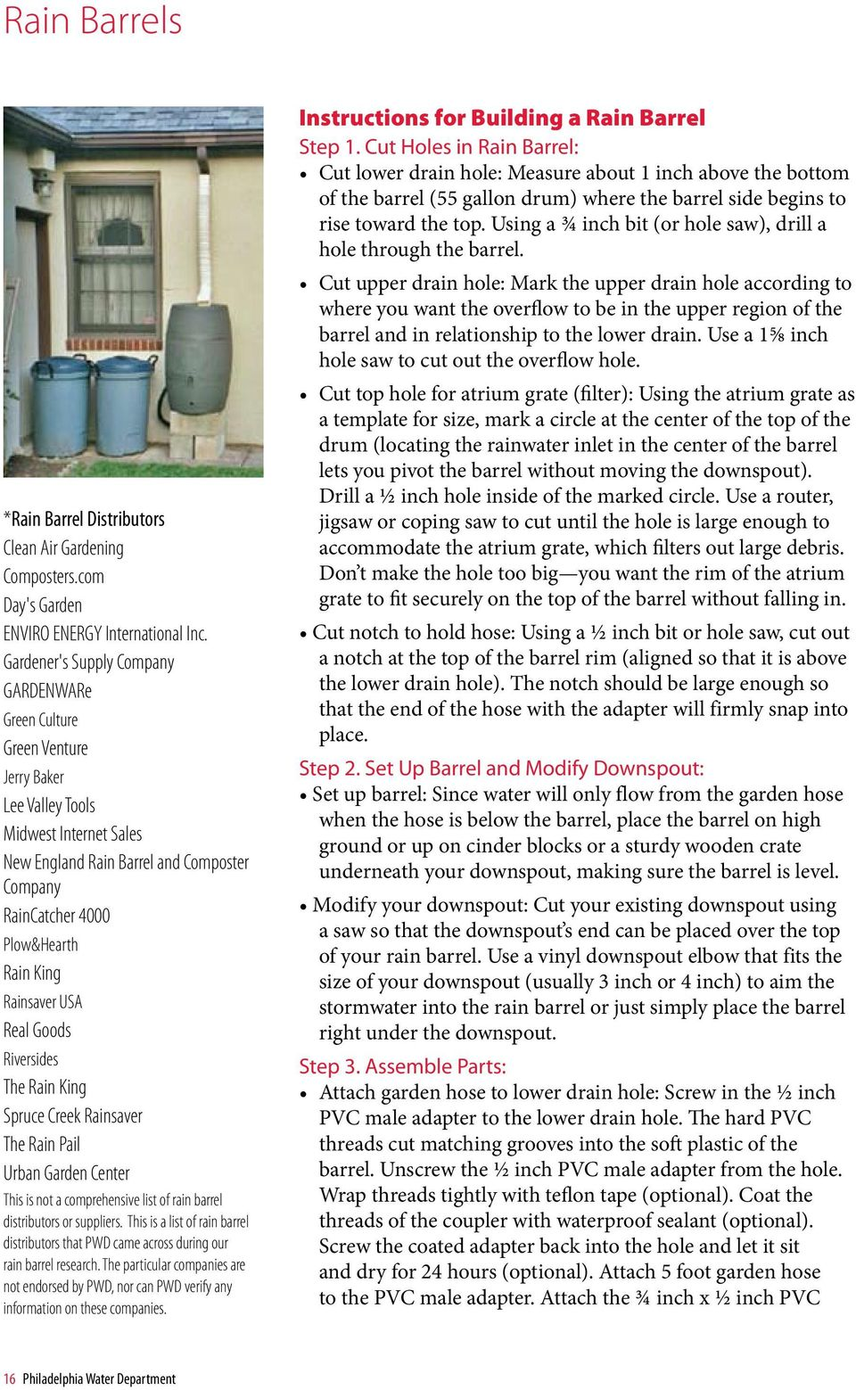 King Rainsaver USA Real Goods Riversides The Rain King Spruce Creek Rainsaver The Rain Pail Urban Garden Center This is not a comprehensive list of rain barrel distributors or suppliers.