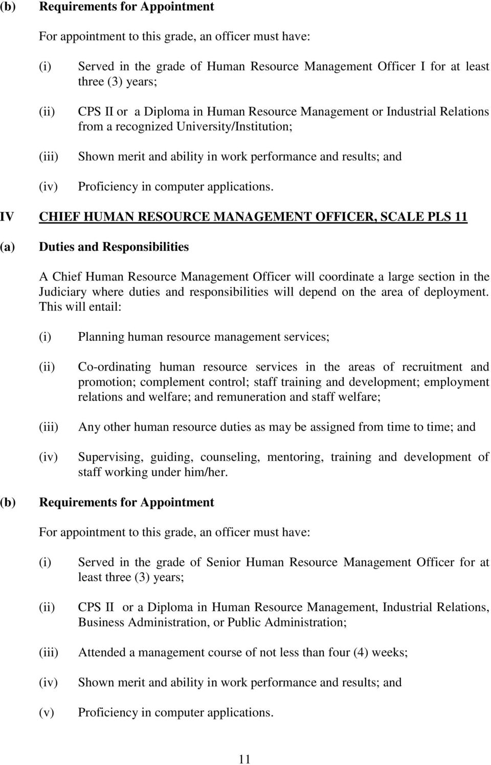 IV CHIEF HUMAN RESOURCE MANAGEMENT OFFICER, SCALE PLS 11 A Chief Human Resource Management Officer will coordinate a large section in the Judiciary where duties and responsibilities will depend on