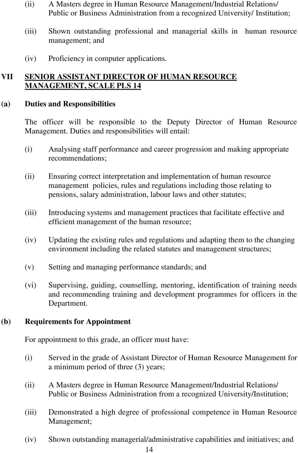 VII SENIOR ASSISTANT DIRECTOR OF HUMAN RESOURCE MANAGEMENT, SCALE PLS 14 The officer will be responsible to the Deputy Director of Human Resource Management.