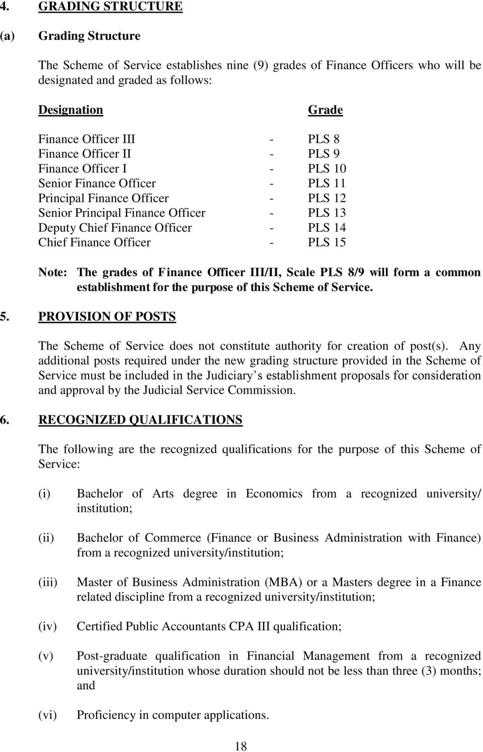 14 Chief Finance Officer - PLS 15 Note: The grades of Finance Officer III/II, Scale PLS 8/9 will form a common establishment for the purpose of this Scheme of Service. 5.