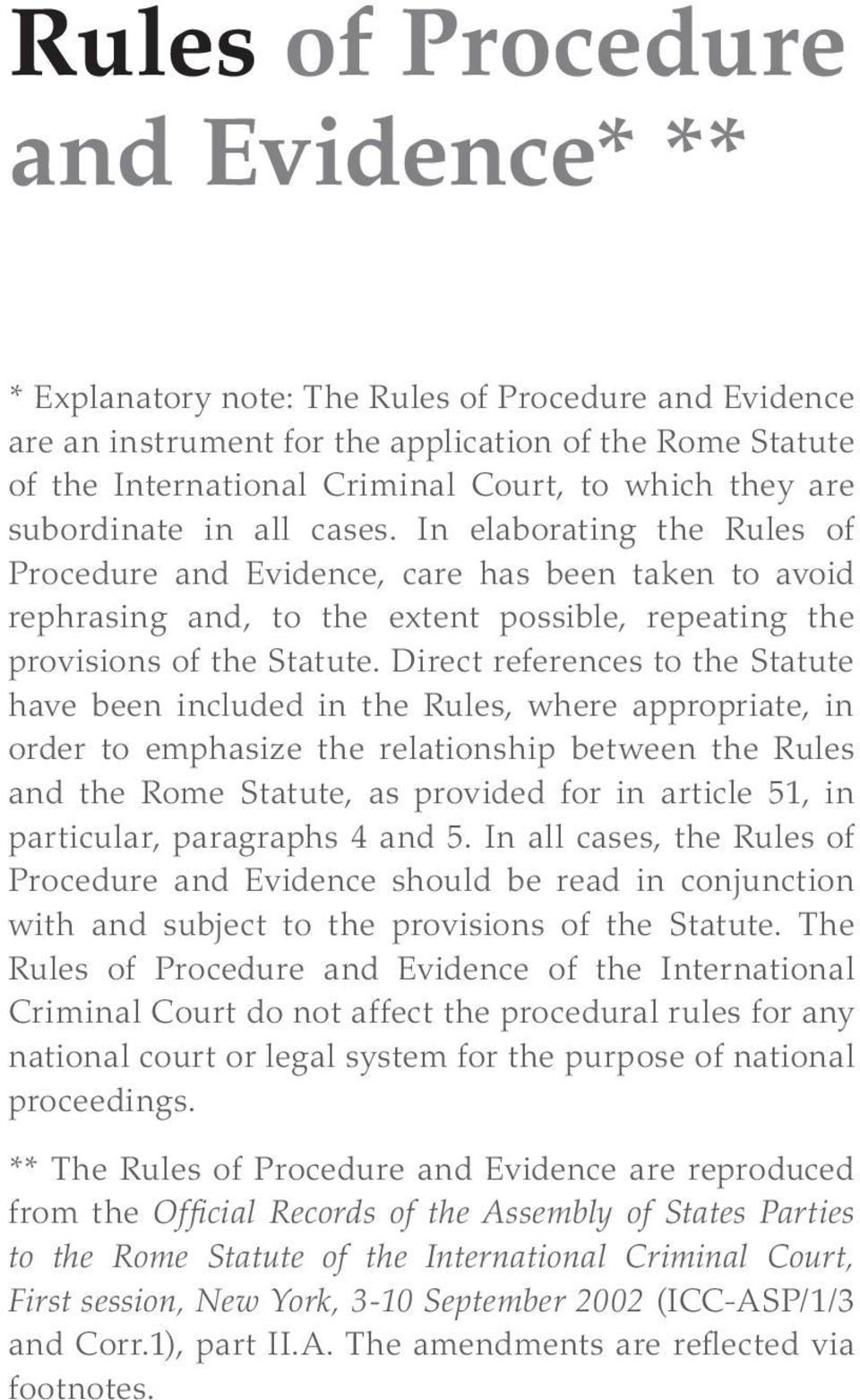 Direct references to the Statute have been included in the Rules, where appropriate, in order to emphasize the relationship between the Rules and the Rome Statute, as provided for in article 51, in