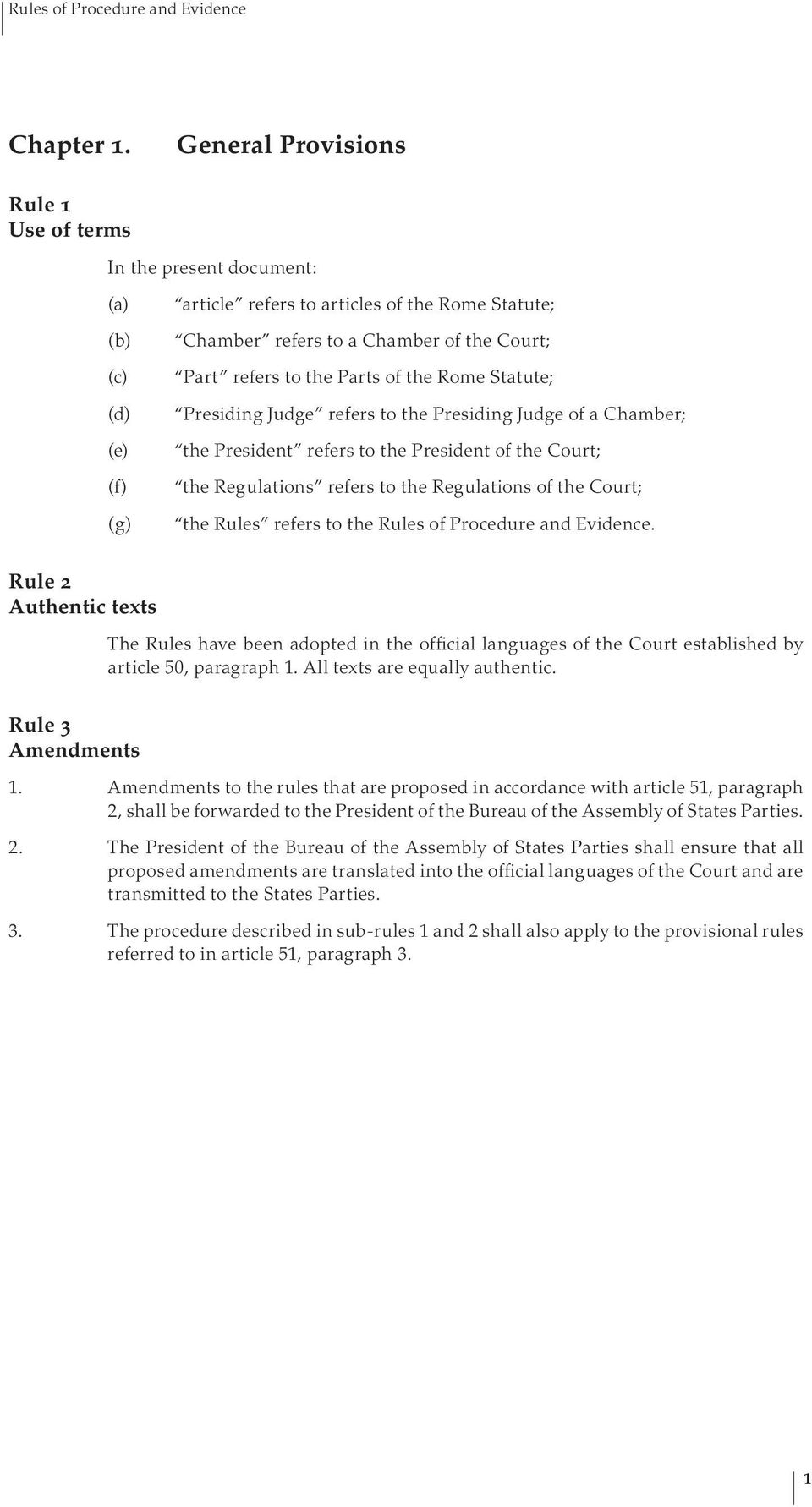 of the Rome Statute; Presiding Judge refers to the Presiding Judge of a Chamber; the President refers to the President of the Court; the Regulations refers to the Regulations of the Court; the Rules
