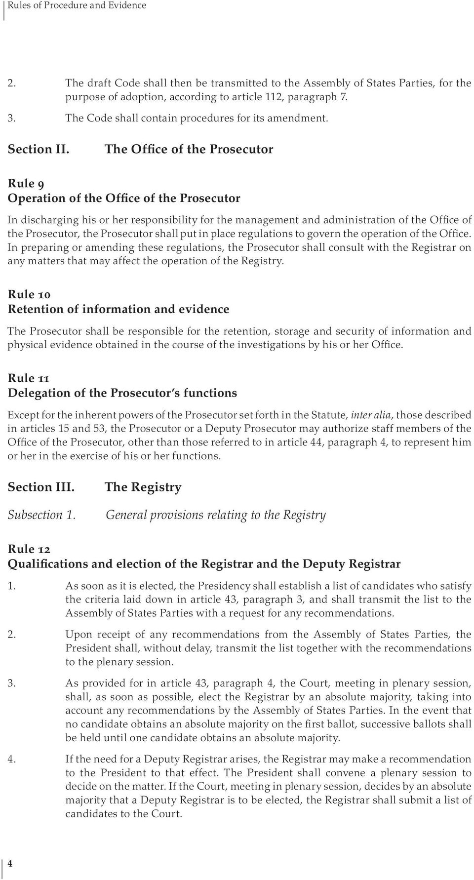 The Office of the Prosecutor Rule 9 Operation of the Office of the Prosecutor In discharging his or her responsibility for the management and administration of the Office of the Prosecutor, the