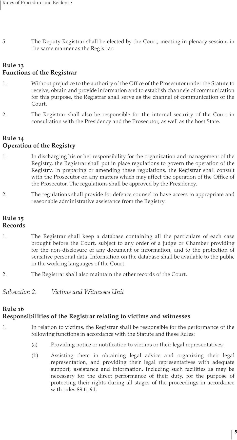 Registrar shall serve as the channel of communication of the Court. 2.