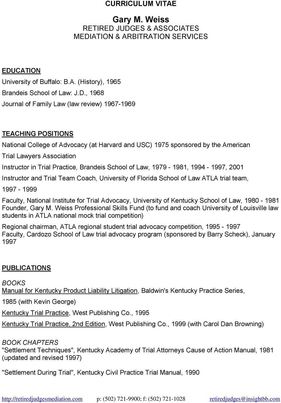 School of Law ATLA trial team, 1997-1999 Faculty, National Institute for Trial Advocacy, University of Kentucky School of Law, 1980-1981 Founder, Professional Skills Fund (to fund and coach