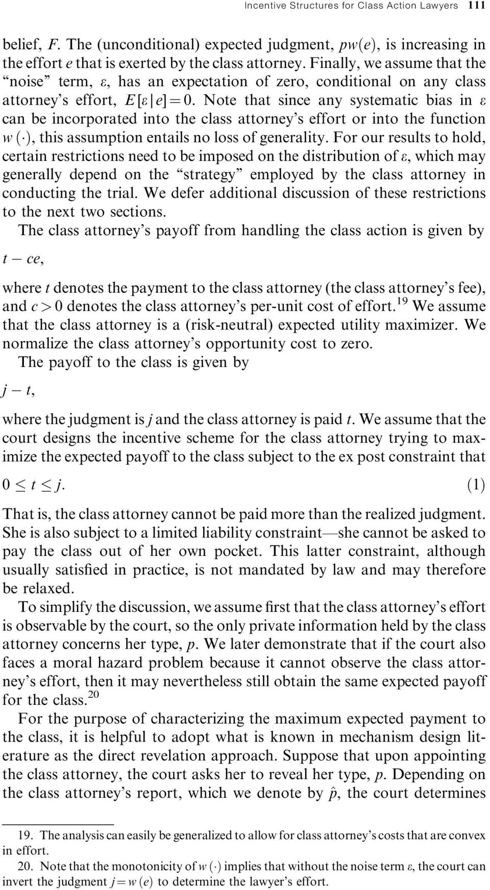Note that since any systematic bias in e can be incorporated into the class attorney's effort or into the function w, this assumption entails no loss of generality.