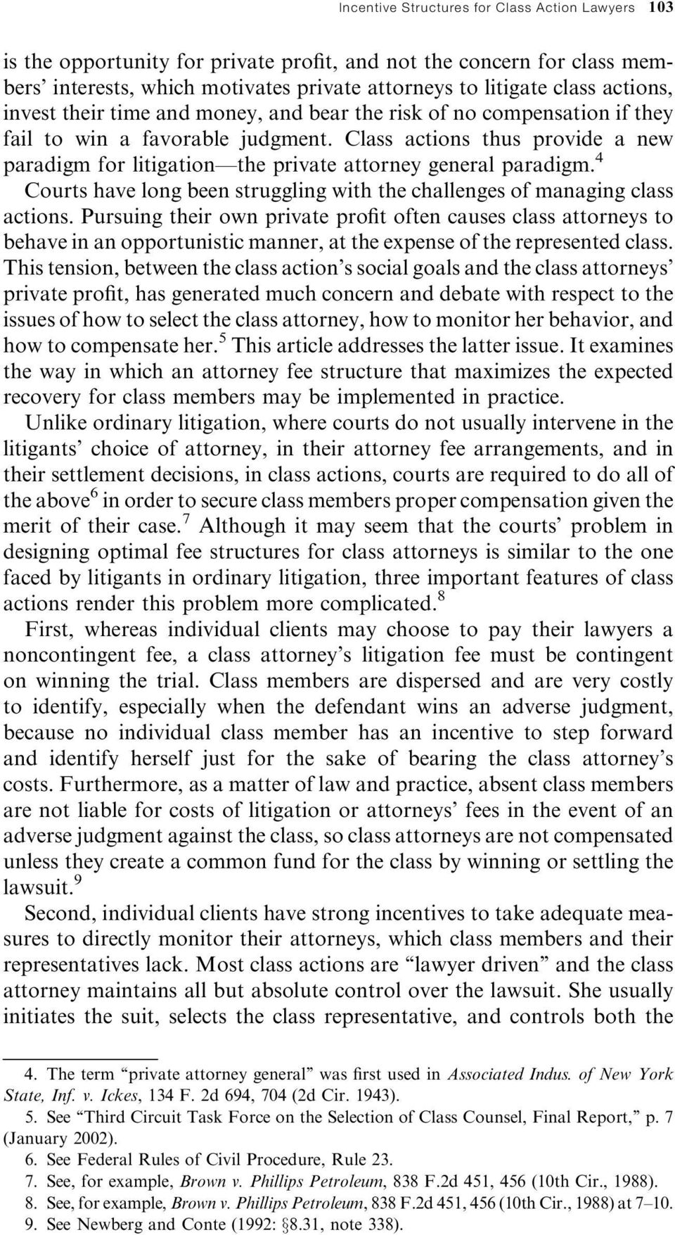 Class actions thus provide a new paradigm for litigationðthe private attorney general paradigm. 4 Courts have long been struggling with the challenges of managing class actions.