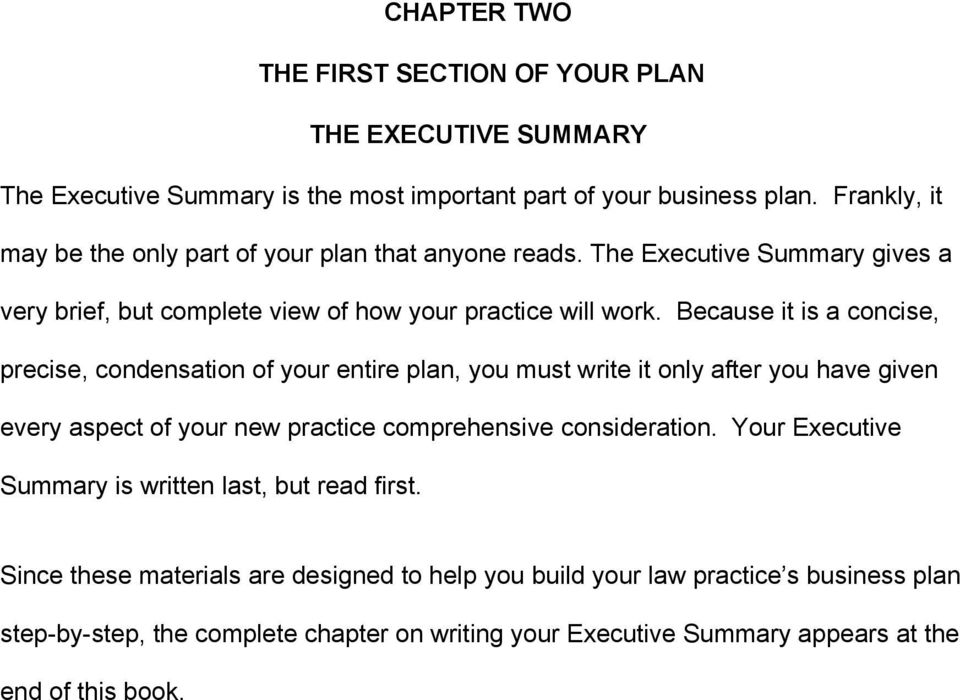 Because it is a concise, precise, condensation of your entire plan, you must write it only after you have given every aspect of your new practice comprehensive consideration.