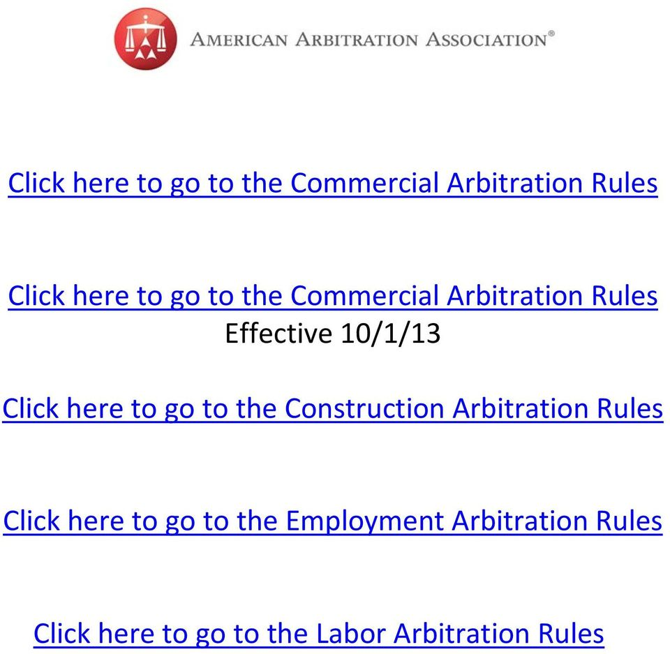 go to the Construction Arbitration Rules Click here to go to the