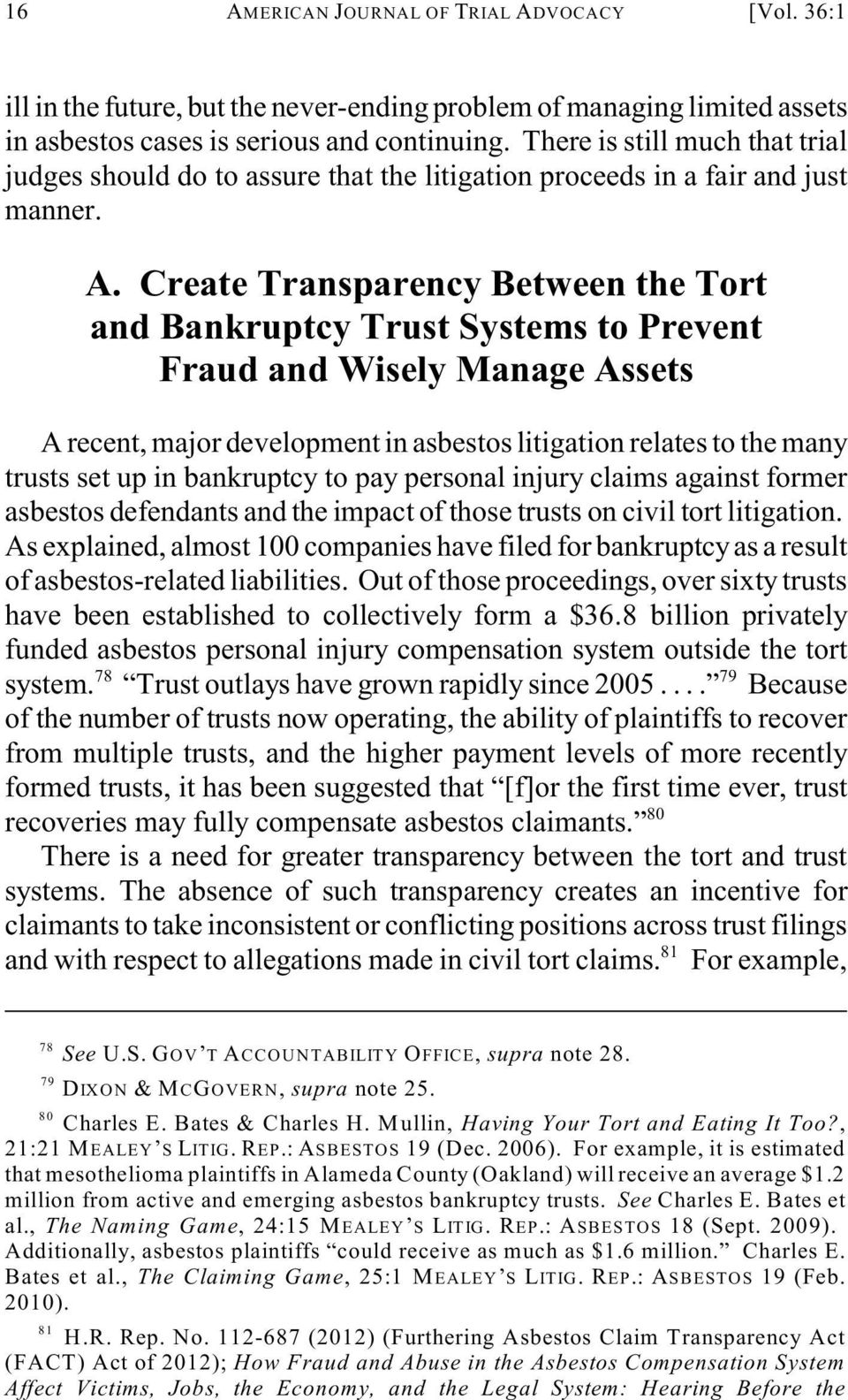 Create Transparency Between the Tort and Bankruptcy Trust Systems to Prevent Fraud and Wisely Manage Assets A recent, major development in asbestos litigation relates to the many trusts set up in