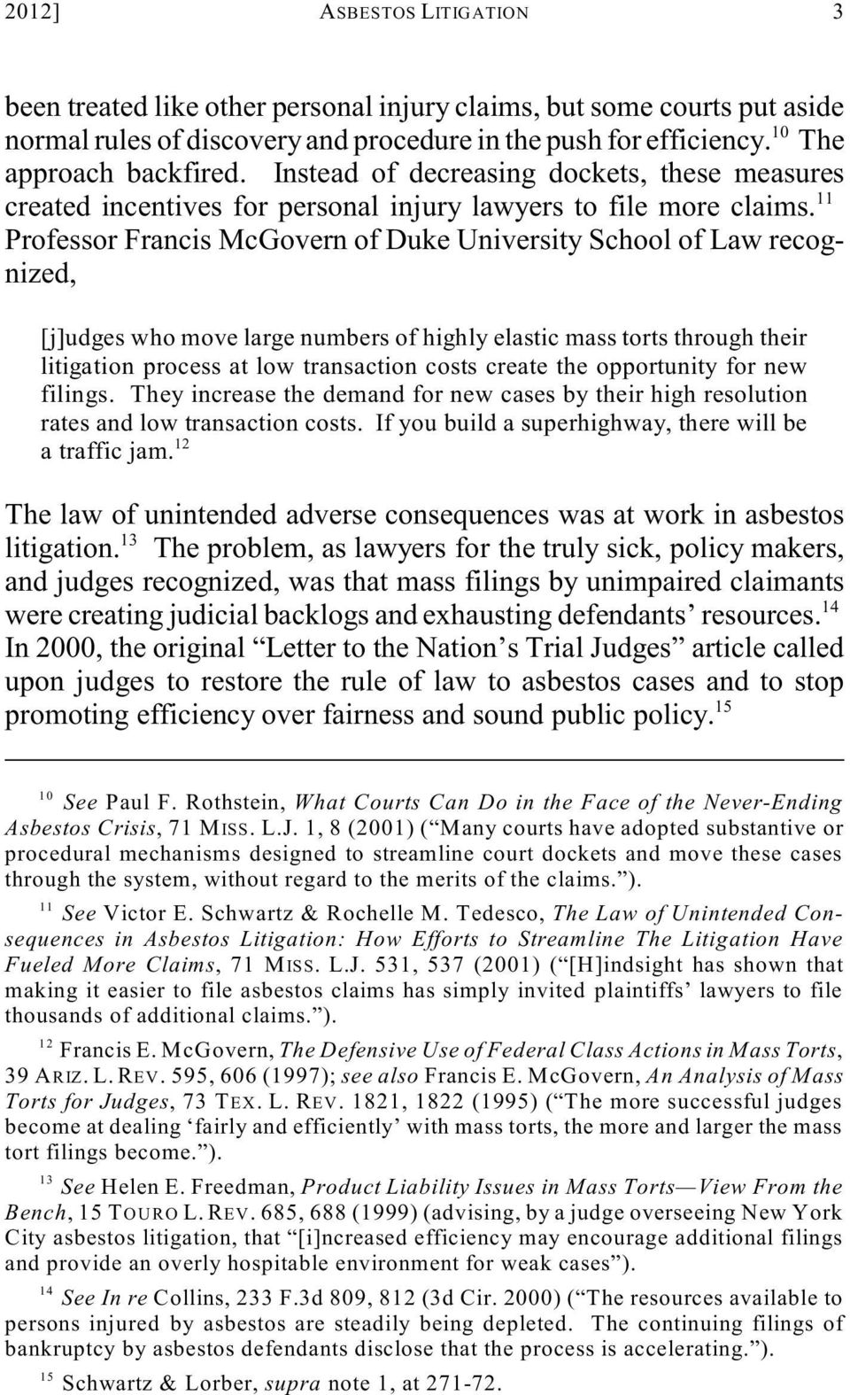 Professor Francis McGovern of Duke University School of Law recognized, [j]udges who move large numbers of highly elastic mass torts through their litigation process at low transaction costs create