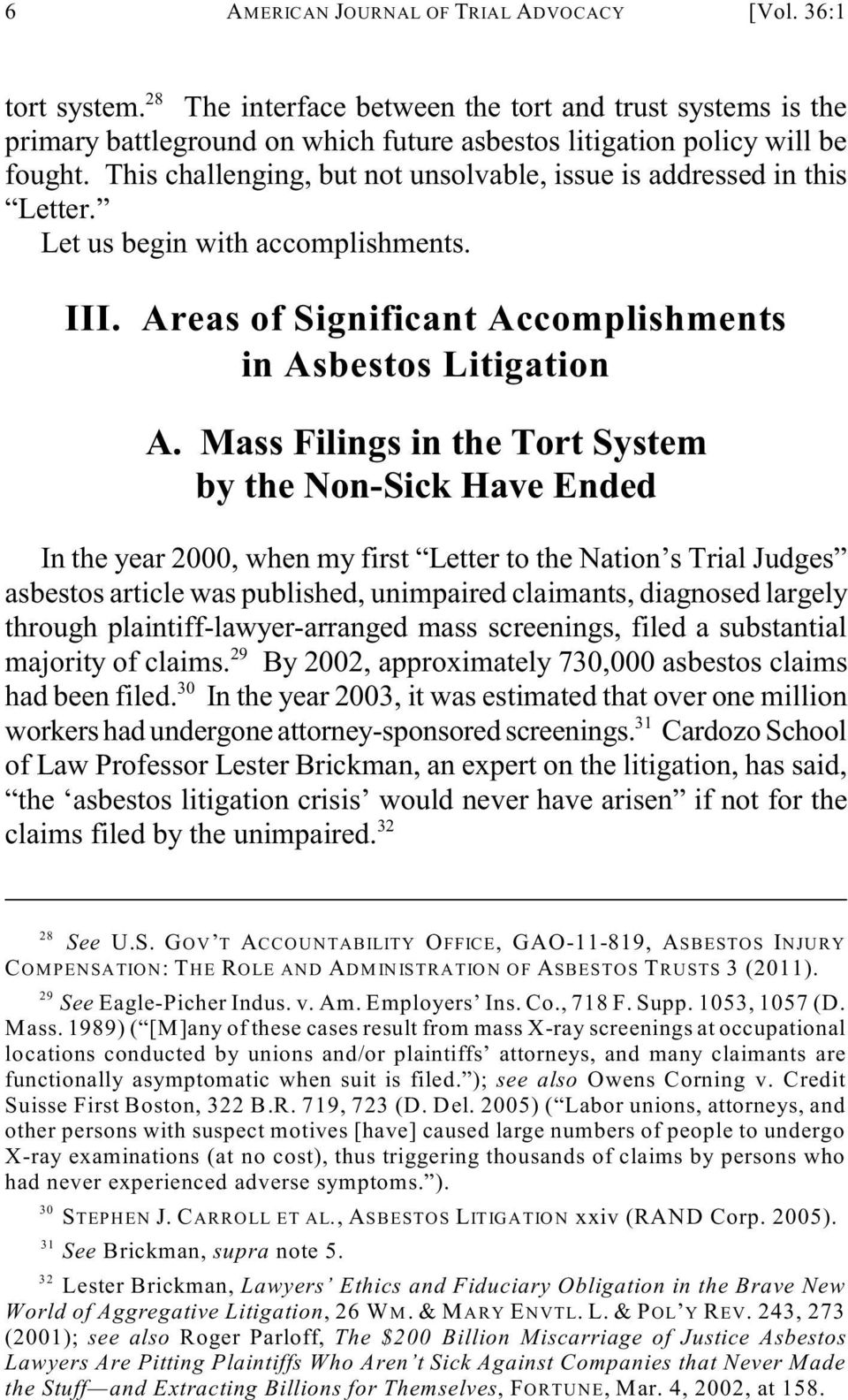 Mass Filings in the Tort System by the Non-Sick Have Ended In the year 2000, when my first Letter to the Nation s Trial Judges asbestos article was published, unimpaired claimants, diagnosed largely