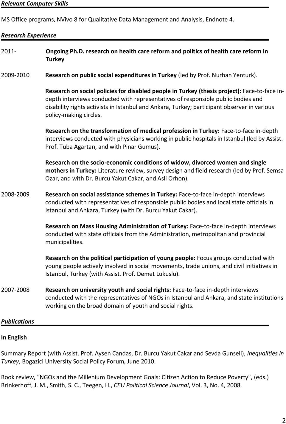 research on health care reform and politics of health care reform in Turkey 2009-2010 Research on public social expenditures in Turkey (led by Prof. Nurhan Yenturk).