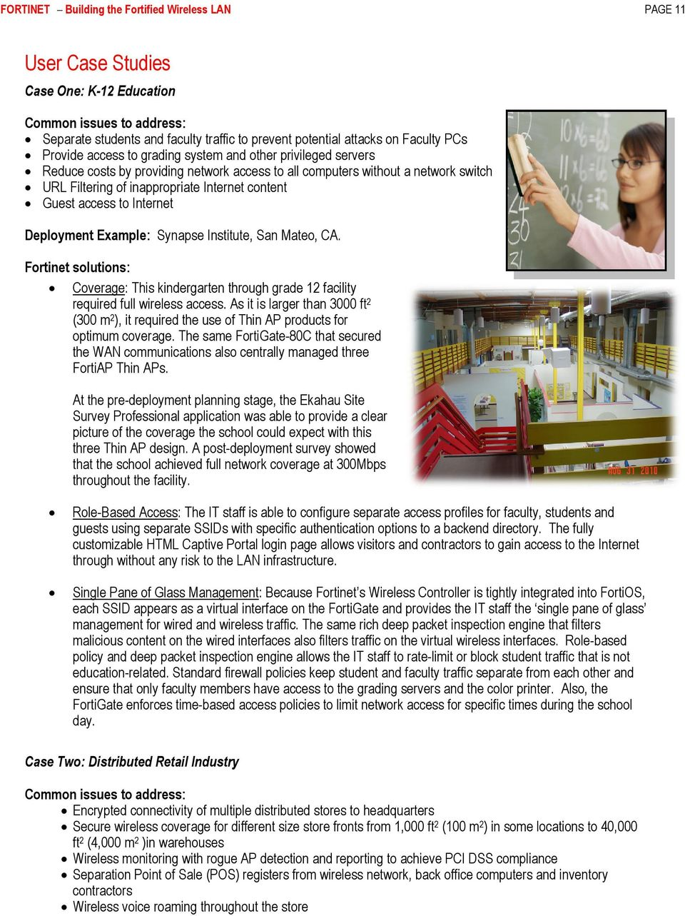 Guest access to Internet Deployment Example: Synapse Institute, San Mateo, CA. Fortinet solutions: Coverage: This kindergarten through grade 12 facility required full wireless access.