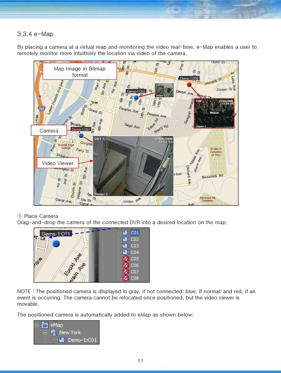 Map Image in Bitmap format Camera Video Viewer 1 Place Camera Drag-and-drop the camera of the connected DVR into a desired location on the map.