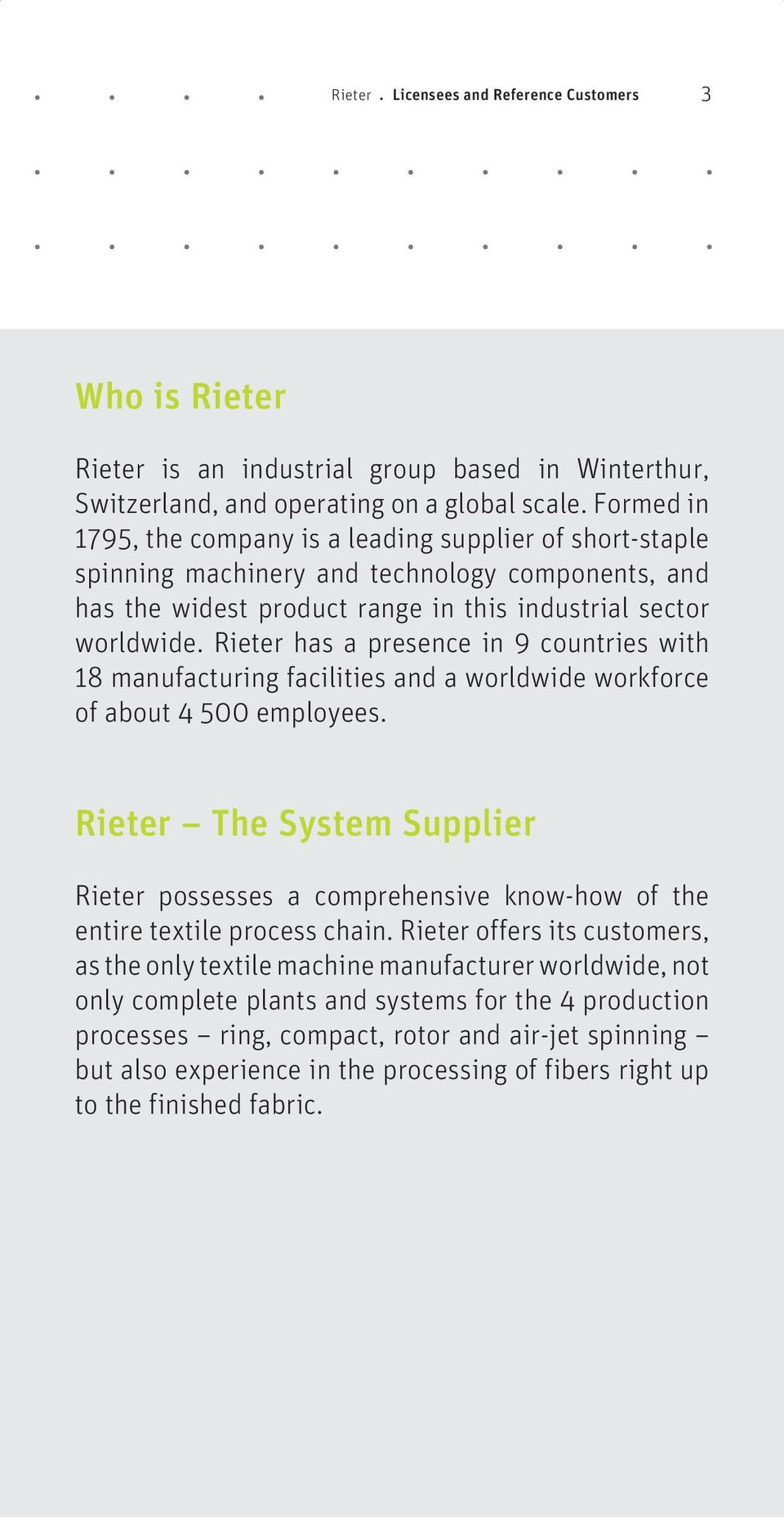 Rieter has a presence in 9 countries with 18 manufacturing facilities and a worldwide workforce of about 4 500 employees.