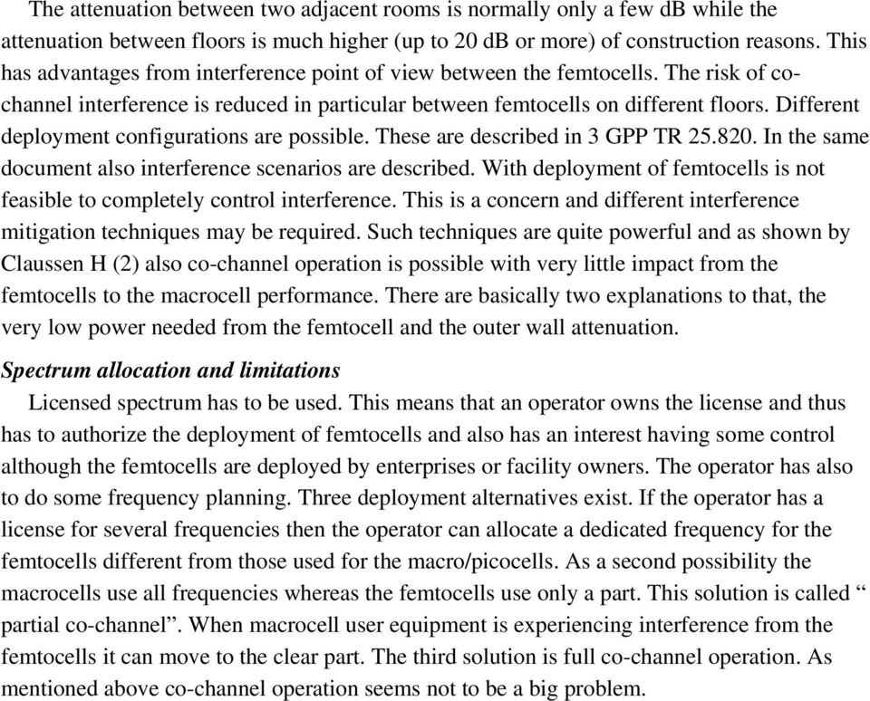 Different deployment configurations are possible. These are described in 3 GPP TR 25.820. In the same document also interference scenarios are described.