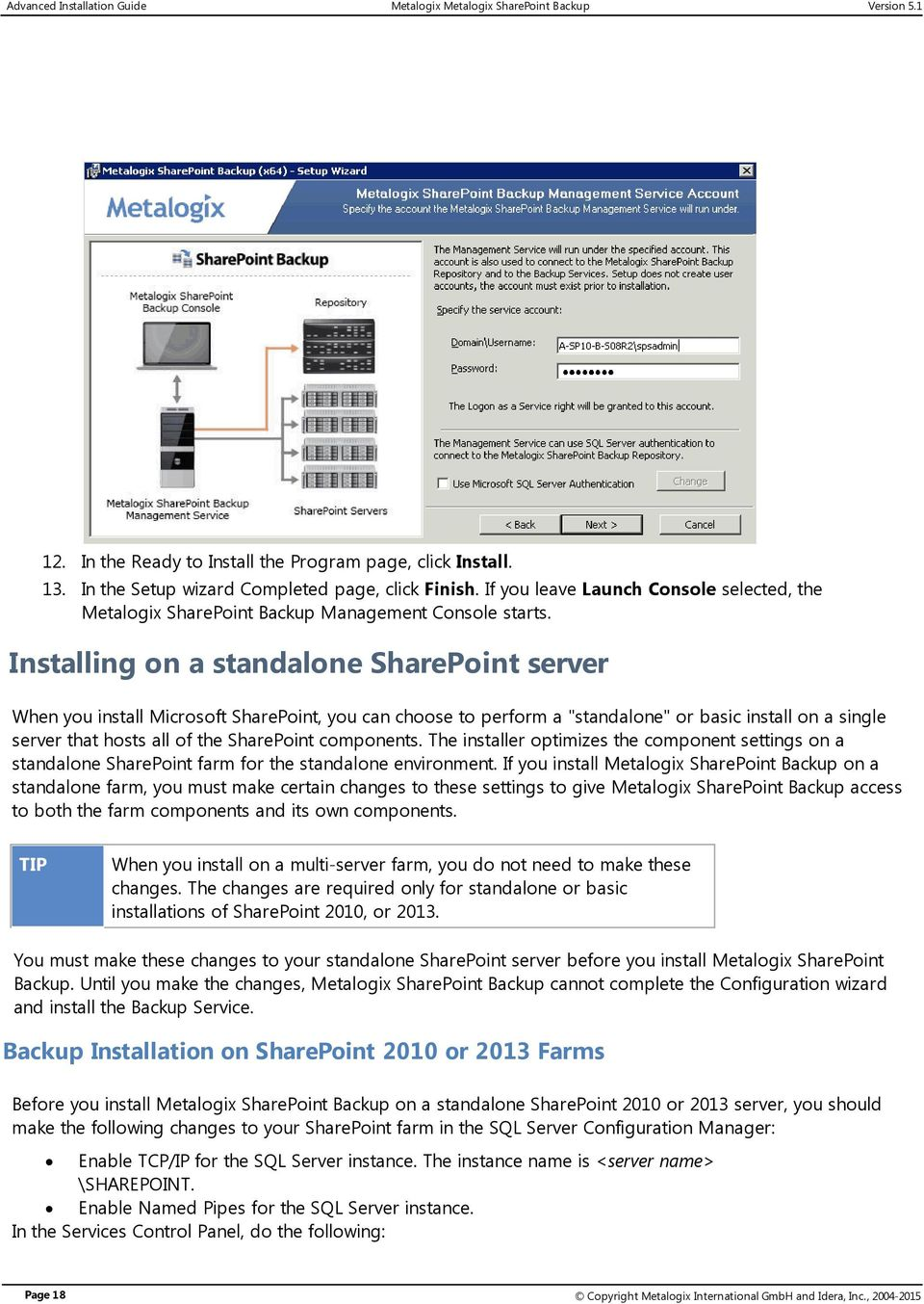 "Installing on a standalone SharePoint server When you install Microsoft SharePoint, you can choose to perform a ""standalone"" or basic install on a single server that hosts all of the SharePoint"