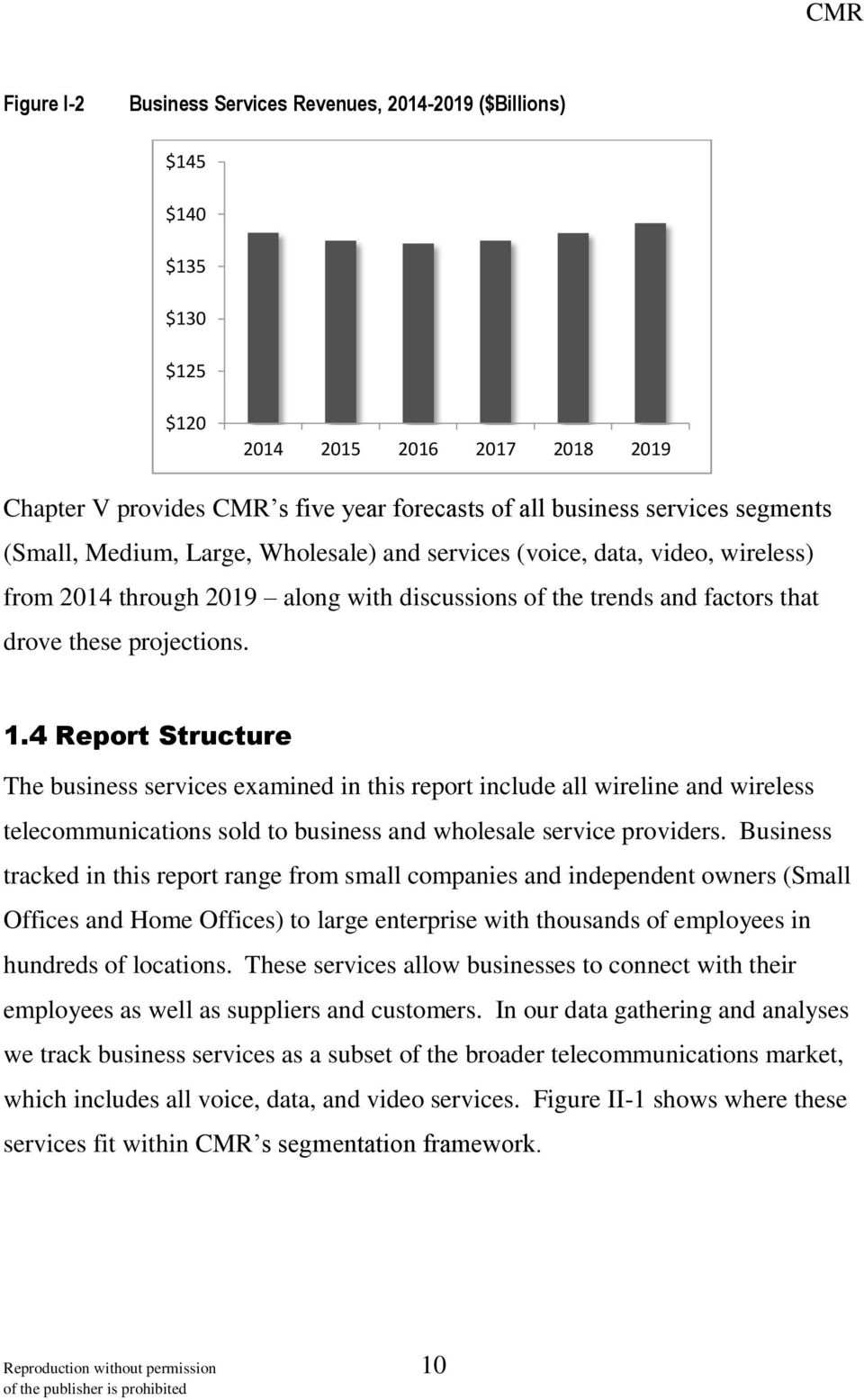 4 Report Structure The business services examined in this report include all wireline and wireless telecommunications sold to business and wholesale service providers.