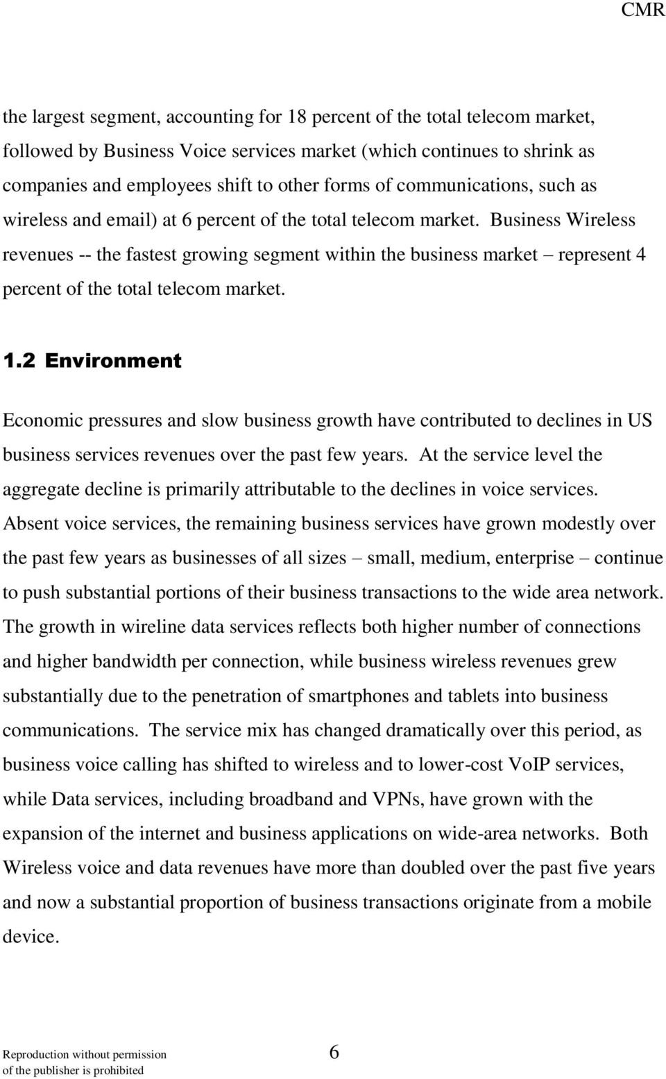 Business Wireless revenues -- the fastest growing segment within the business market represent 4 percent of the total telecom market. 1.