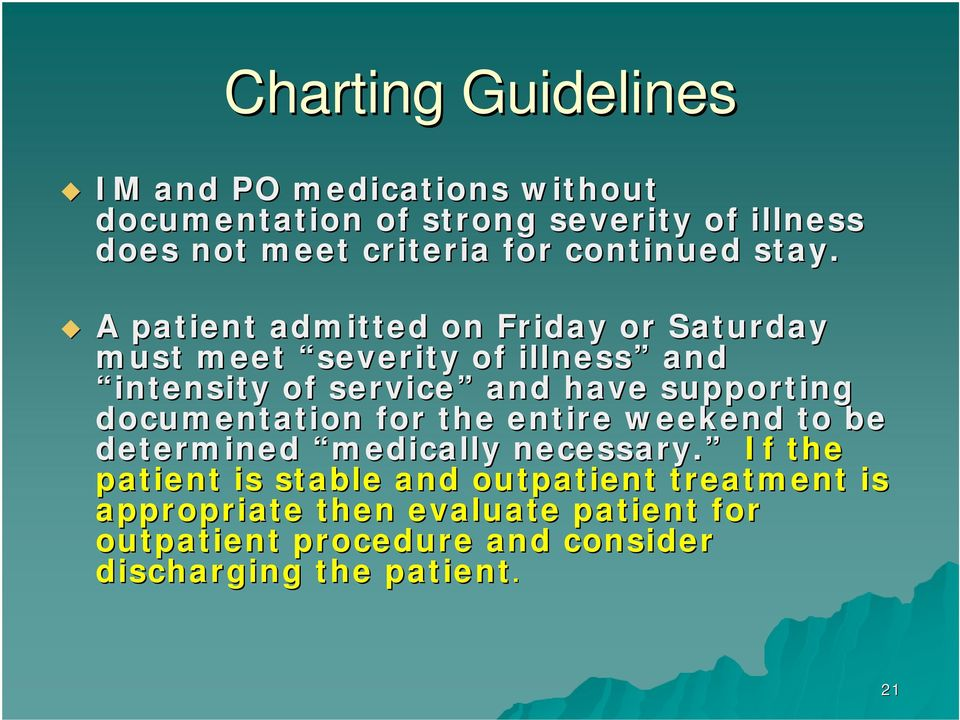 A patient admitted on Friday or Saturday must meet severity of illness and intensity of service and have supporting