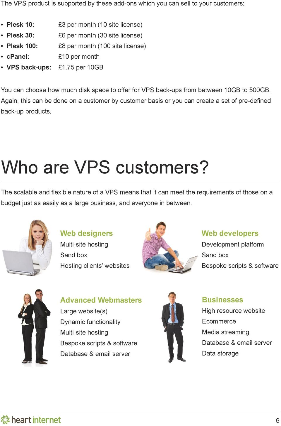 Again, this can be done on a customer by customer basis or you can create a set of pre-defined back-up products. Who are VPS customers?