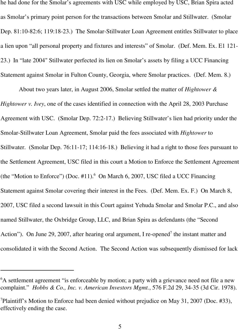 ") In late 2004"" Stillwater perfected its lien on Smolar s assets by filing a UCC Financing Statement against Smolar in Fulton County, Georgia, where Smolar practices. (Def. Mem. 8."