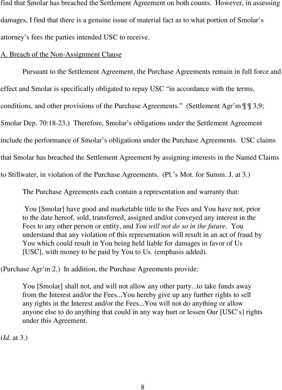 Breach of the Non-Assignment Clause Pursuant to the Settlement Agreement, the Purchase Agreements remain in full force and effect and Smolar is specifically obligated to repay USC in accordance with