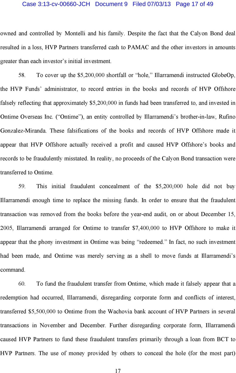 To cover up the $5,200,000 shortfall or hole, Illarramendi instructed GlobeOp, the HVP Funds administrator, to record entries in the books and records of HVP Offshore falsely reflecting that