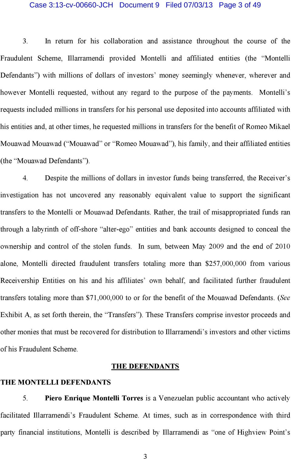 Montelli s requests included millions in transfers for his personal use deposited into accounts affiliated with his entities and, at other times, he requested millions in transfers for the benefit of